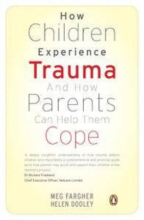 How Children Experience Trauma And How Parents Can Help Them Cope by Meg Fargher & Helen Dooley