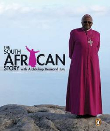 The South African Story with Archbishop Desmond Tutu by Roger Friedman & Benny Gool
