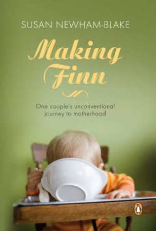 Making Finn: One couple's unconventional journey to motherhood by Susan Newham-Blake
