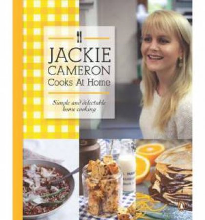Jackie Cameron Cooks at Home: Simple and Delectable Home Cooking by Jackie Cameron