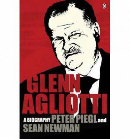 Glen Agliotti: A  Biography by Peter and Newman Sean Piegl