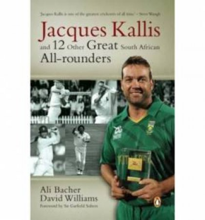 Jacques Kallis and 12 Other Great South African All-rounders by David & Bacher Ali Williams