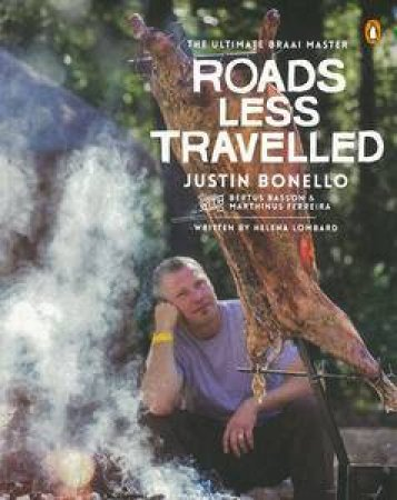 The Ultimate Braai Master: Roads Less Travelled (Second Series) by Justin with Lombard Helena Bonello