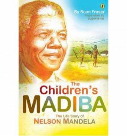 The Children's Madiba: The Life Story of Nelson Mandela by Sean Fraser
