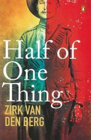 Half of One Thing by Den Berg Zirk Van