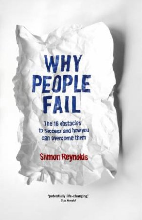 Why People Fail: The 16 Obstacles To Success And How You Can Overcome Them  by Siimon Reynolds