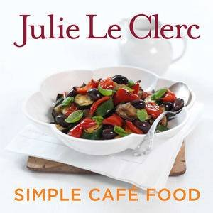 Simple Cafe Food by Julie Le Clerc
