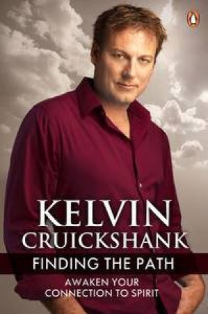 Finding the Path: Awaken Your Connection to Spirit by Kelvin Cruickshank