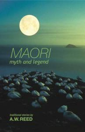 Maori Myth and Legend by A.W. Reed