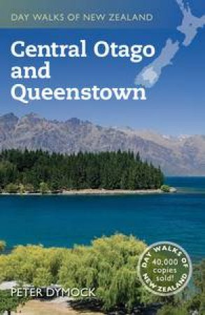Day Walks of New Zealand: Central Otago and Queenstown by Peter Dymock