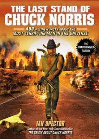 The Last Stand of Chuck Norris: 400 All-New Facts About The Most Terrifying Man In The Universe by Ian Spector