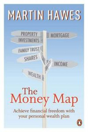 The Money Map: Achieve Financial Freedom with Your Personal Wealth Plan by Martin Hawes