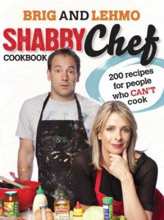 Shabby Chef Cookbook: 200 Recipes For People Who Can't Cook by Bridget Duclos & Anthony Lehmann