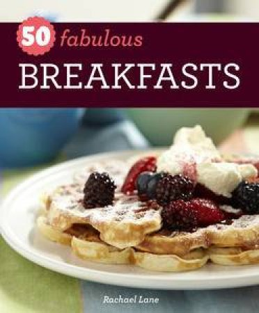 50 Fabulous Breakfasts by Rachael Lane