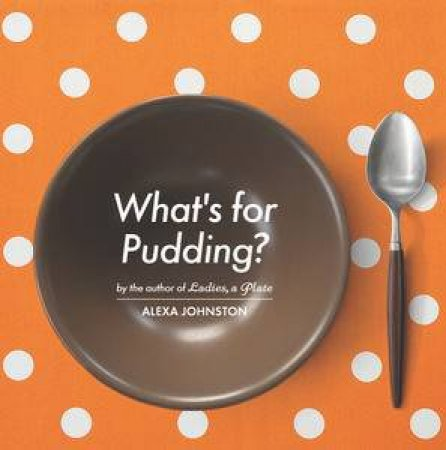 What's for Pudding? by Alexa Johnston