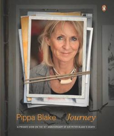 Pippa Blake: Journey - Published on the 10th Anniv of Sir Peter's Death by Pippa Blake