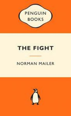 Popular Penguins: The Fight by Norman Mailer