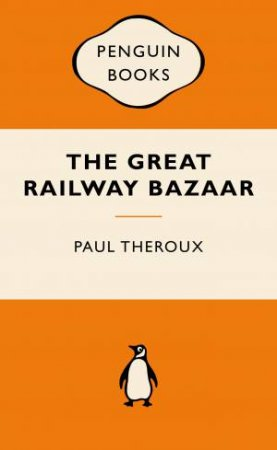 Popular Penguins: The Great Railway Bazaar by Paul Theroux