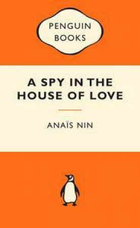 Popular Penguins: A Spy In The House Of Love by Anais Nin