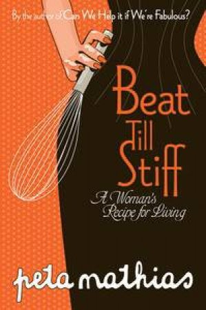 Beat Till Stiff: A Woman's Recipe for Living by Peta Mathias