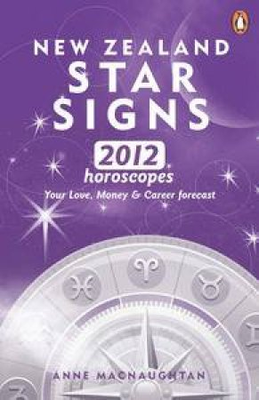 New Zealand Star Signs 2012 Horoscopes for those in the Sthn Hemisphere by Anne Macnaughtan