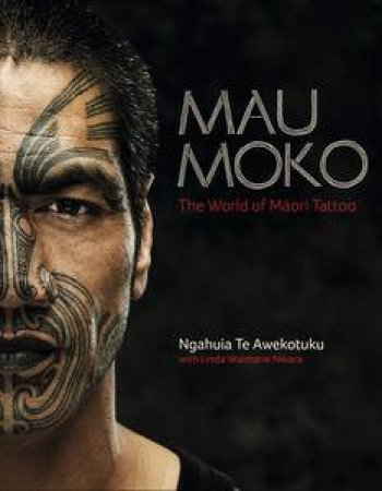 Mau Moko: The World of Maori Tattoo by Ngahuia Te Awekotuku