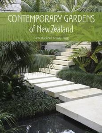 Contemporary Gardens of New Zealand by Carol and Tagg Sally Bucknell