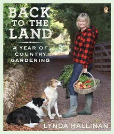 Back to the Land: A Year of Country Gardening by Lynda Hallinan
