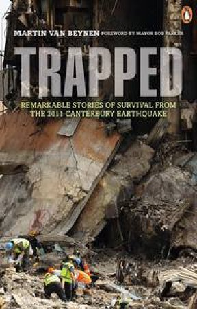 Trapped: Remarkable Stories of Survival from the 2011 Canterbury Earthquake by Martin van Beynen