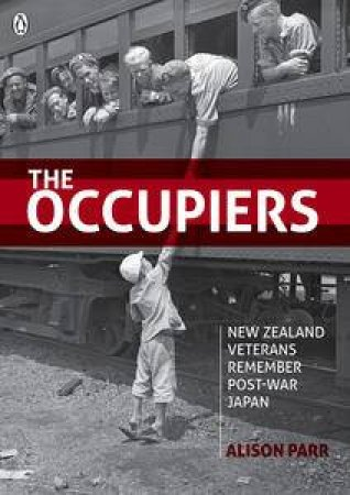 The Occupiers: New Zealand Veterans Remember Post-War Japan by Alison Parr