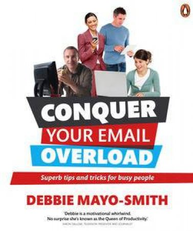 Conquer Your Email Overload: Super Tips and Trick for Busy People by Debbie Mayo-Smith