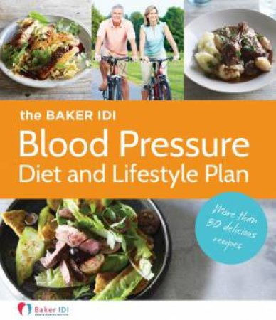 Baker IDI Blood Pressure Diet and Lifestyle Plan by Various