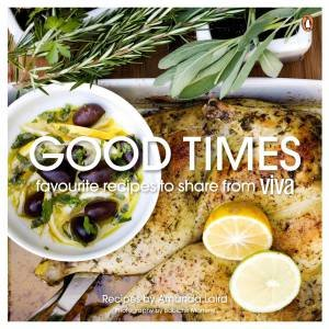 Good Times: Favourite Recipes to Share from Viva by Amanda Laird