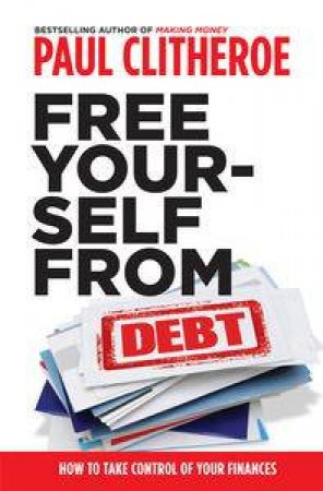 Free Yourself From Debt by Paul Clitheroe