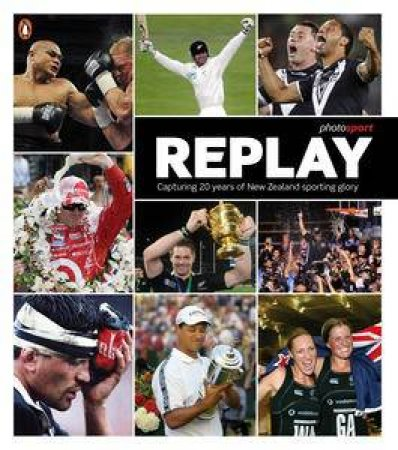 Replay: Capturing 20 years of New Zealand sporting glory by Various