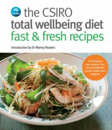 CSIRO Total Wellbeing Diet: Fast And Fresh Recipes by Various