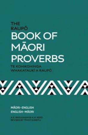 The Raupo Book of Maori Proverbs by A E Brougham & A W Reed & Timoti Karetu