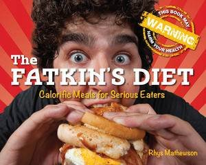 The Fatkin's Diet: Calorific Meals for Serious Eaters by Rhys Mathewson
