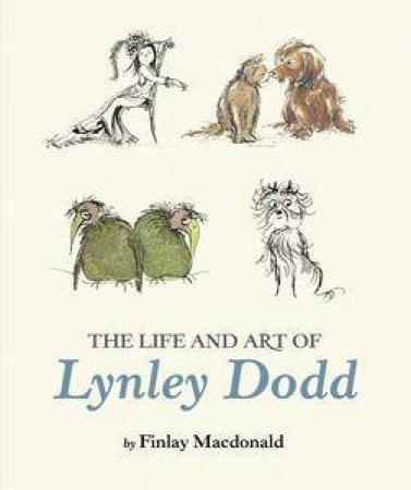 The Life and Art of Lynley Dodd by Lynley Dodd & Finlay McDonald