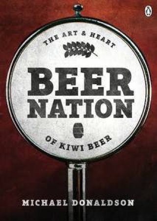 Beer Nation: The Art and Heart of Kiwi Beer by Michael Donaldson