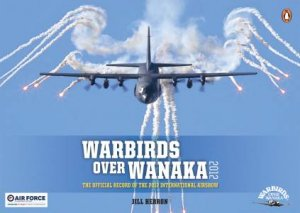 Warbirds Over Wanaka: The Official Record of the 2012  International Airshow by Jill Herron
