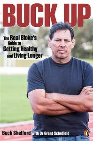 Buck Up: The Real Bloke's Guide to Getting Healthy and Living Longer by Buck Shelford & Grant Schofield