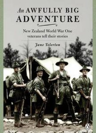 Awfully Big Adventure: New Zealand World War One Veterans            Tell Their Stories An by Jane Tolerton