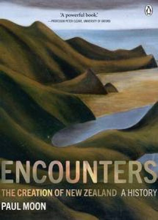 Encounters: The Creation of New Zealand by Paul Moon