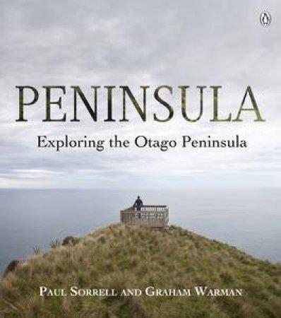 Peninsula: Exploring the Otago Peninsula by Graham Warman & Paul Sorrell