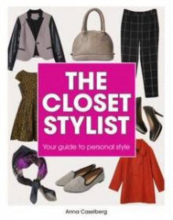 The Closet Stylist by Anna Caselberg