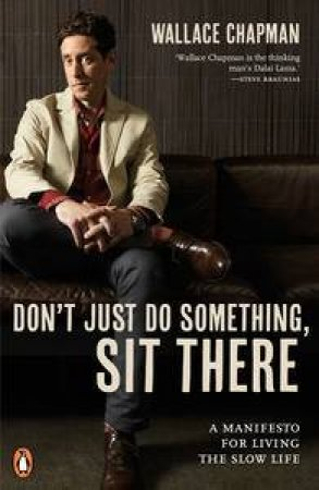 Don't Just Do Something, Sit There by Wallace Chapman