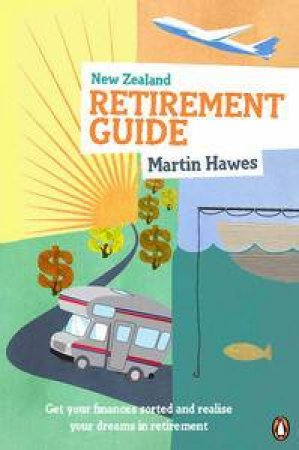 The New Zealand Retirement Guide by Martin Hawes