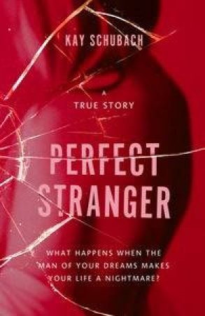 Perfect Stranger:  A true story by Kay Schubach