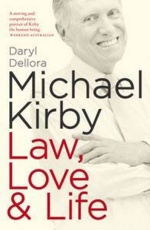 Michael Kirby: Law, Love & Life by Daryl Dellora